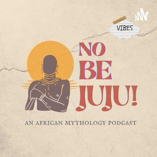 No Be Juju! An African Mythology Podcast