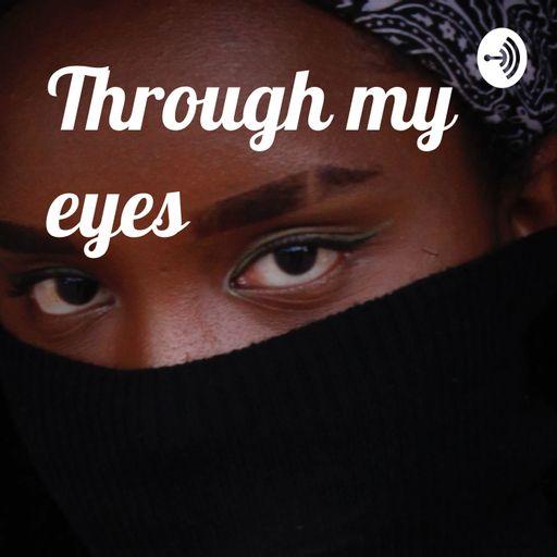 Through my eyes podcast