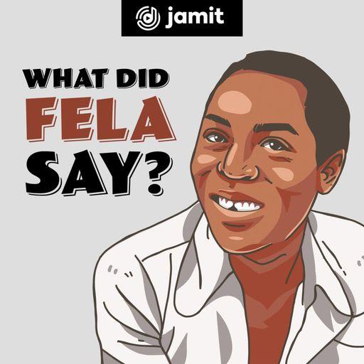 What Did Fela Say?