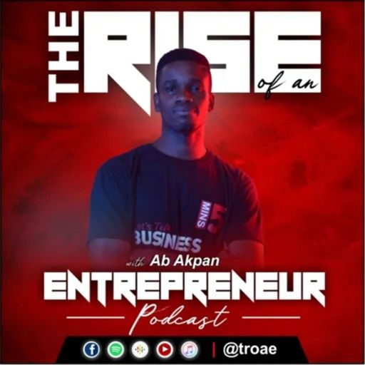 The Rise of an Entrepreneur Podcast with Ab Akpan podcast
