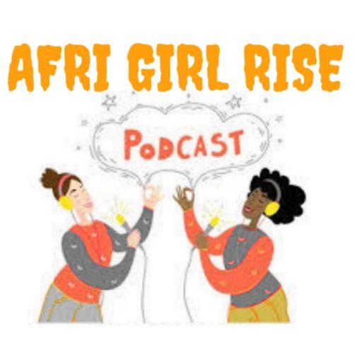 AFRI GIRL RISE PODCAST
