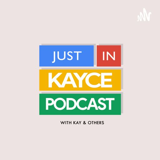 Just In Kayce Podcast