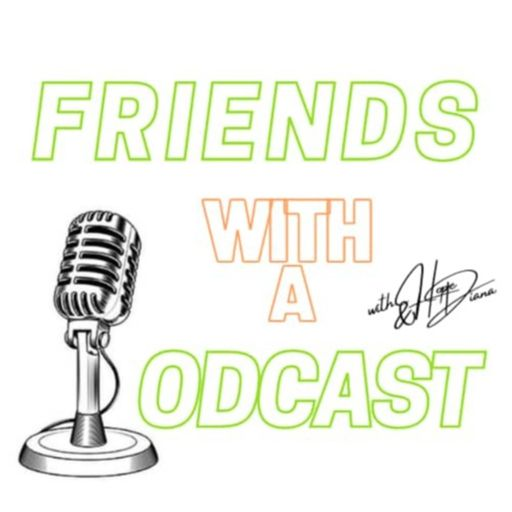 Friends with a Podcast