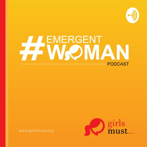 Emergent Woman: The Podcast from Girls Must