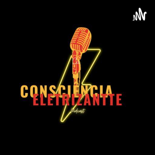 CONSCIÊNCIA ELETRIZANTTE podcast