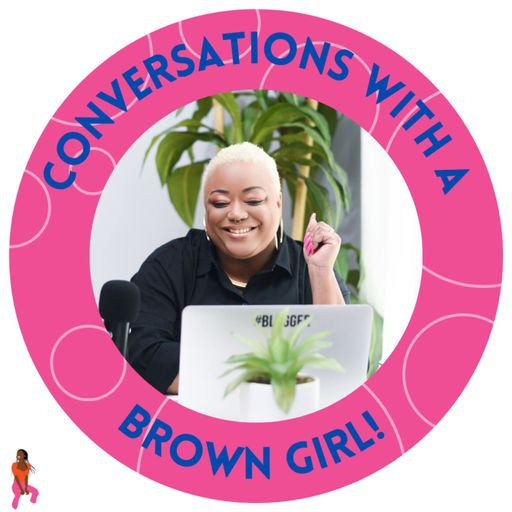 Conversations With a Brown Girl!