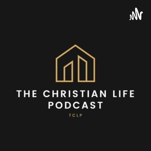 The Christian life Podcast (TCLP)