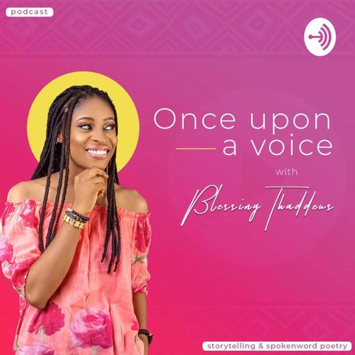 ONCE UPON A VOICE With Blessing Thaddeus podcast