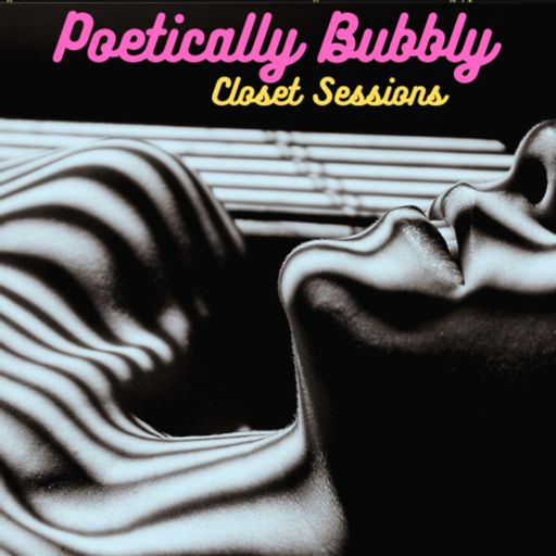 Poetically Bubbly:Closet sessions