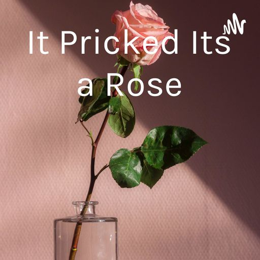 It Pricked : It's a Rose