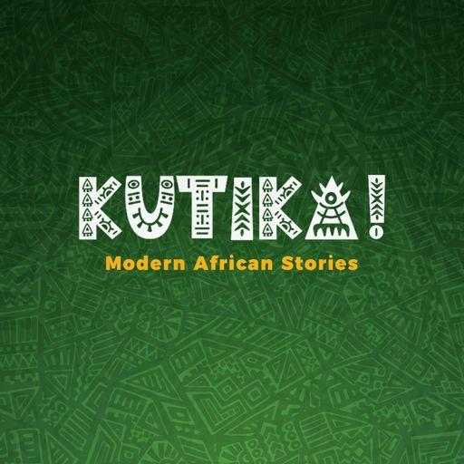 Kutika! - Modern African Stories podcast