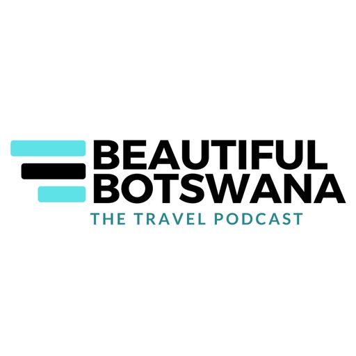 Beautiful Botswana - The Travel Podcast