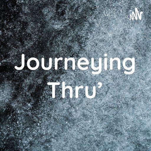 Journeying Thru'