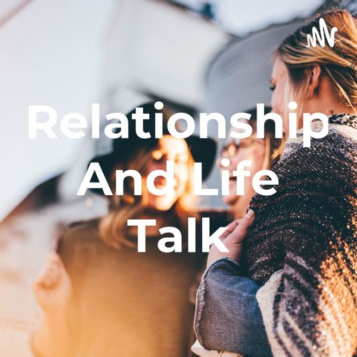 Relationship And Life Talk podcast