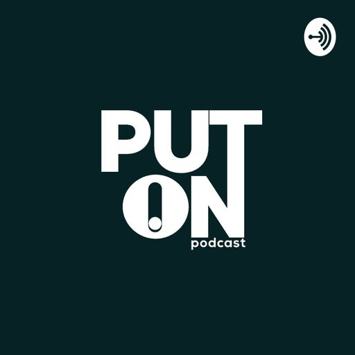 Put On podcast
