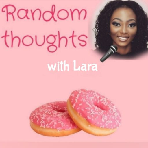 RandomThoughts with Lara