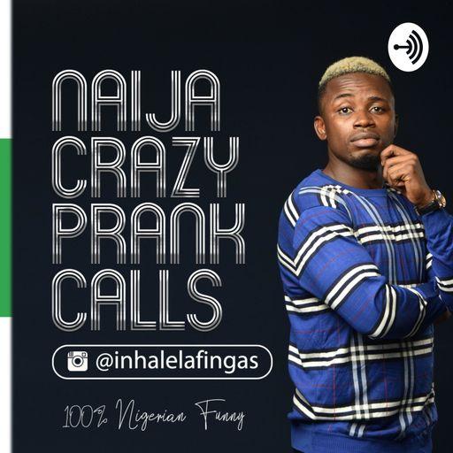 NAIJA CRAZY PRANK CALLS podcast