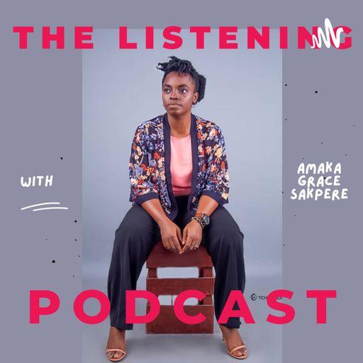 The Listening Podcast With Amaka Grace Sakpere podcast