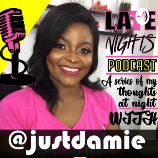Late nights with Justdamie