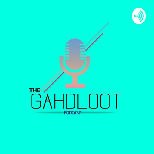 The Gahdloot Podcast