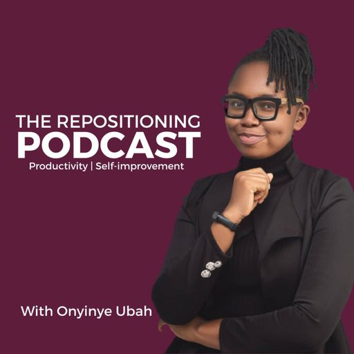 The Repositioning Podcast | Productivity And Self-Improvement