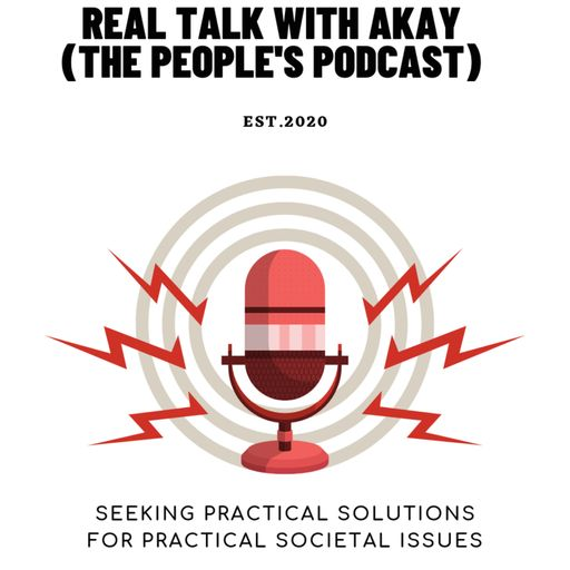 Real Talk With Akay(The people's Podcast), Inc.