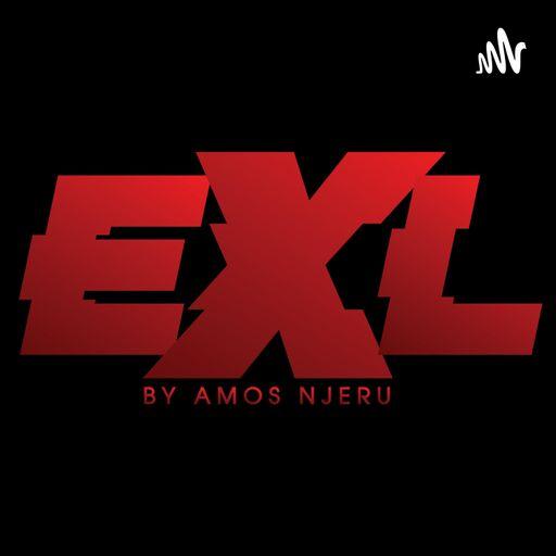 #TheEXL By Amos Njeru podcast
