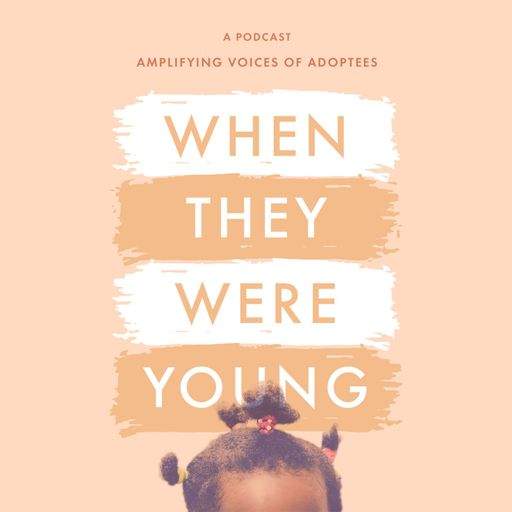 When They Were Young: Amplifying Voices of Adoptees
