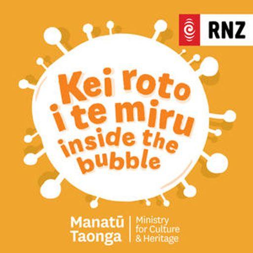 Kei Roto i te Miru: Inside the Bubble