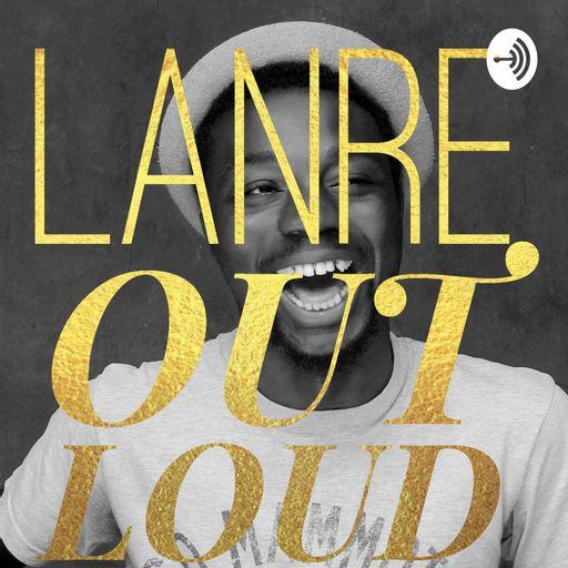 Lanre Out Loud