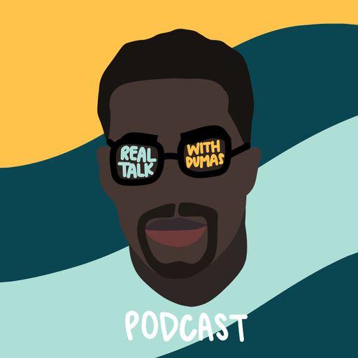 Real Talk With Dumas Podcast