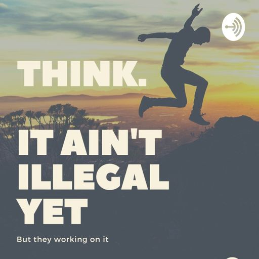 Think. It ain't Illegal Yet