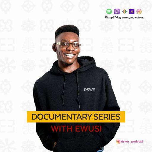 Documentary Series with Ewusi.