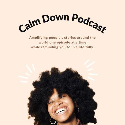 Calm Down Podcast podcast