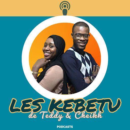 Les Kebetu de Teddy & Cheikh podcast