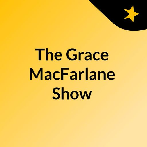 The Grace MacFarlane Show podcast