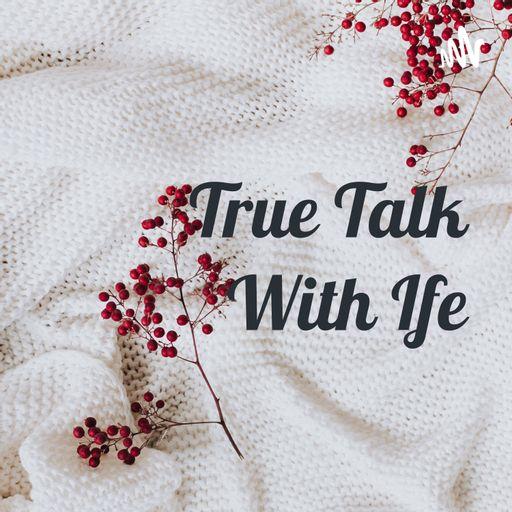 True Talk With Ife