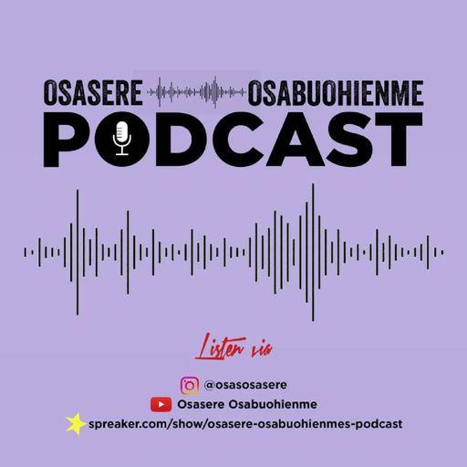 osasere podcast