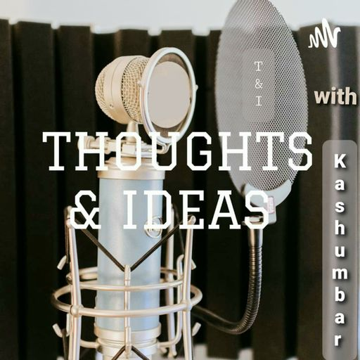 THOUGHTS & IDEAS 💥 with Kashumbar