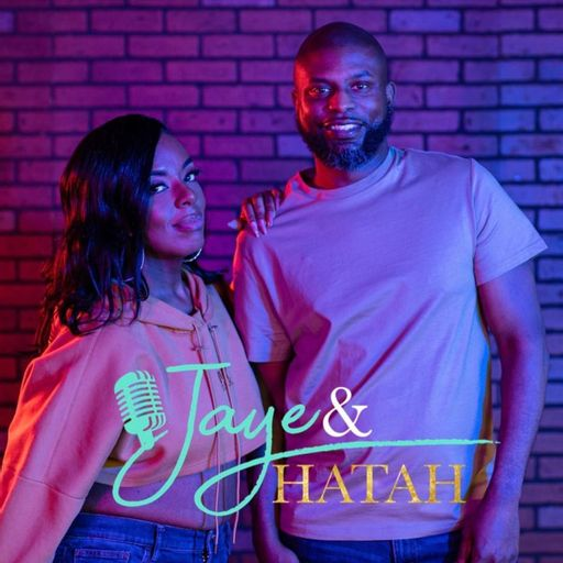 Jaye and Hatah Podcast