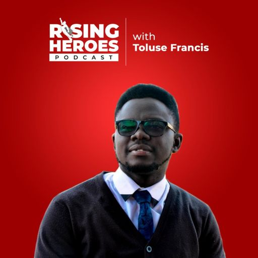Rising Heroes Podcast w/Toluse Francis podcast