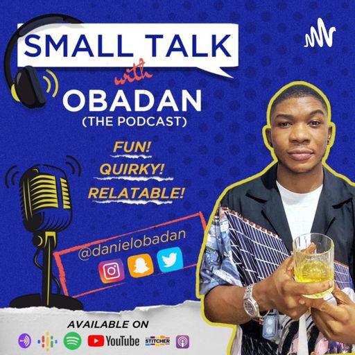 Small Talk With Obadan.