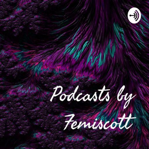 Podcasts by Femiscott