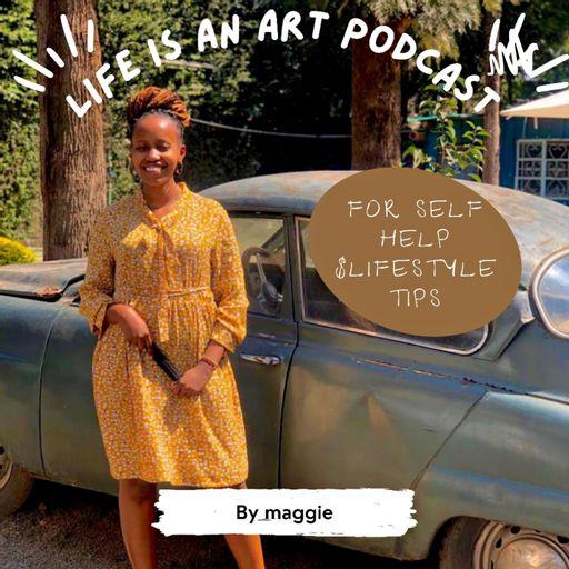 Life Is An Art -kenyan podcast podcast