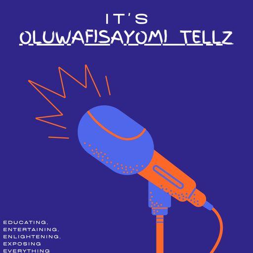 OLUWAFISAYOMI TELLZ podcast