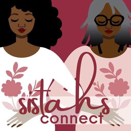 Sistahs Connect Podcast: Conversations That Uplift Black Women
